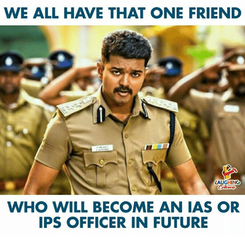 Future, Indianpeoplefacebook, and Who: WE ALL HAVE THAT ONE FRIEND  LAUGHING  WHO WILL BECOME AN IAS OR  IPS OFFICER IN FUTURE
