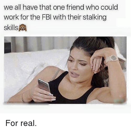 Fbi, Kardashian, and Celebrities: we all have that one friend who could  work for the FBI with their stalking  skills For real.