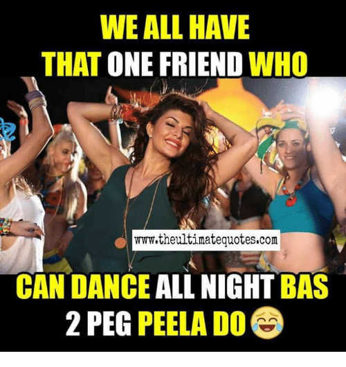 We All Have That One Friend Who Wwwthe Ultimatequotescom Can Dance