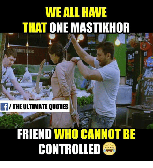 Perfect Friends, Memes, And Control: WE ALL HAVE THAT ONE MASTIKHOR THE ULTIMATE  QUOTES