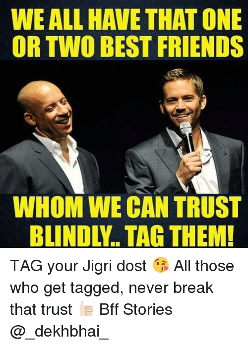We All Have That One Or Two Best Friends Whom We Can Trust Blindly