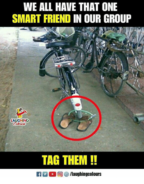 Indianpeoplefacebook, Smart, and One: WE ALL HAVE THAT ONE  SMART FRIEND IN OUR GROUF  AUGHING  TAG THEM!!