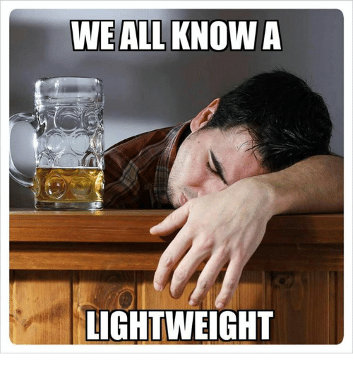 We All Know A Lightweight Meme On Me Me