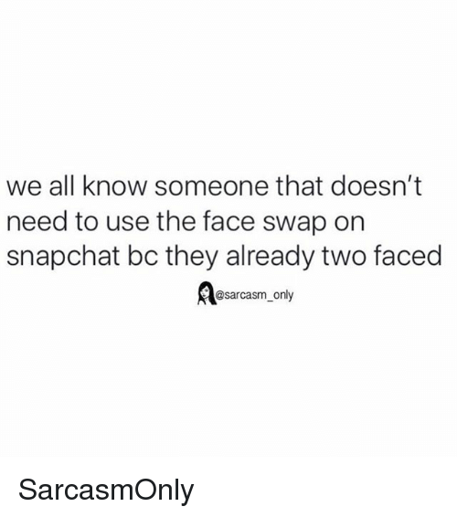 Funny, Memes, and Snapchat: we all know someone that doesn't  need to use the face swap on  snapchat bc they already two faced  @sarcasm_only SarcasmOnly