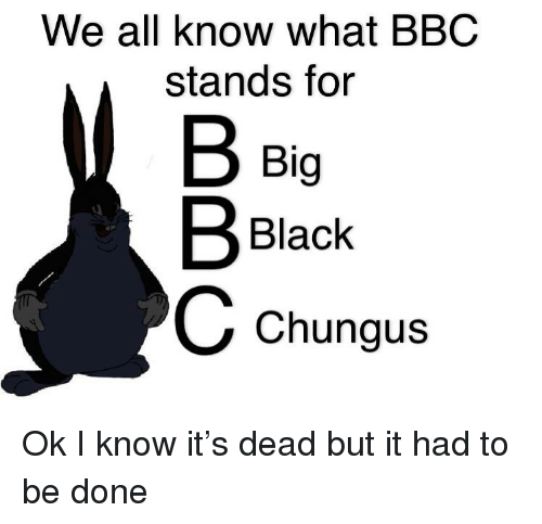 We All Know What Bbc Stands For Big Black Chungus Reddit Meme On Me Me