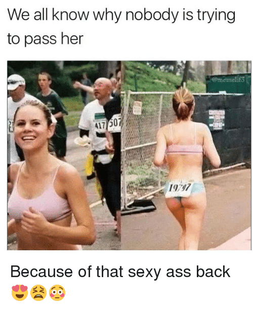 Memes, Sexy, and 🤖: We all know why nobody is trying  to pass her  @memelif3 Because of that sexy ass back 😍😫😳