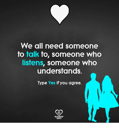 We All Need Someone To Talk To Someone Who Listens Someone Who