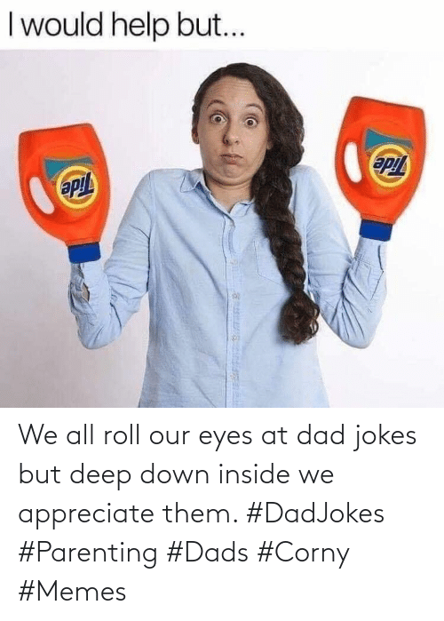 Dad, Memes, and Appreciate: We all roll our eyes at dad jokes but deep down inside we appreciate them. #DadJokes #Parenting #Dads #Corny #Memes