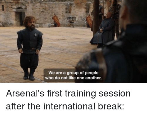 Memes, Break, and International: We are a group of people  who do not like one another, Arsenal's first training session after the international break: