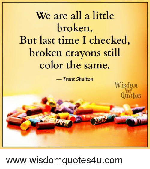 We Are All A Little Broken But Last Time I Checked Broken Crayons