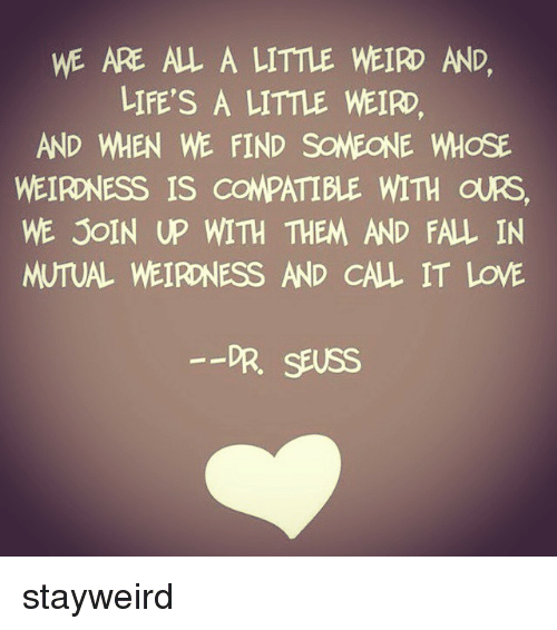 We Are All A Little Weird And Lifes A Little Weird Weirdness Is