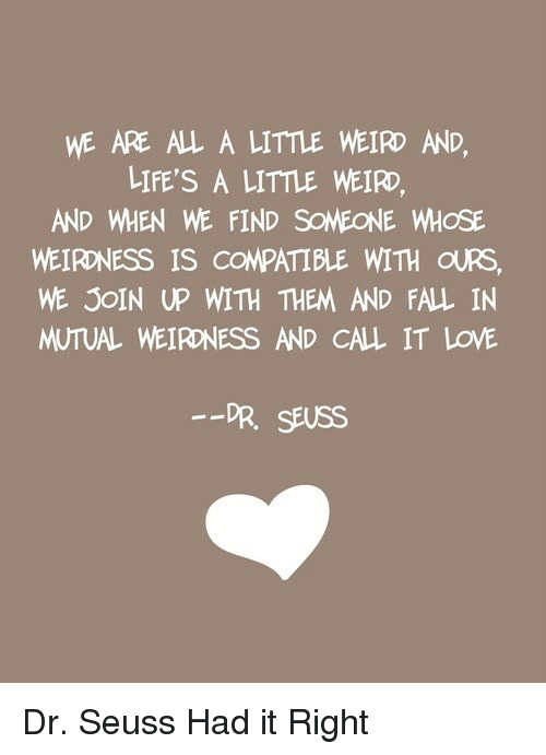 Mutual weirdness and call it love