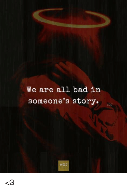 we are all bad in someone s story 3 bad meme on