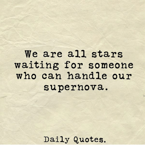We Are All Stars Waiting For Someone Who Can Handle Our Supernova Best Waiting For Someone Quotes