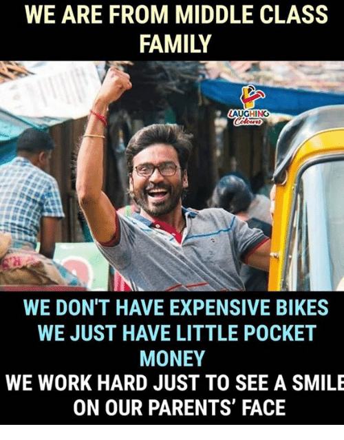 Family, Money, and Parents: WE ARE FROM MIDDLE CLASS  FAMILY  AUGHING  WE DON'T HAVE EXPENSIVE BIKES  WE JUST HAVE LITTLE POCKET  MONEY  WE WORK HARD JUST TO SEE A SMILE  ON OUR PARENTS' FACE