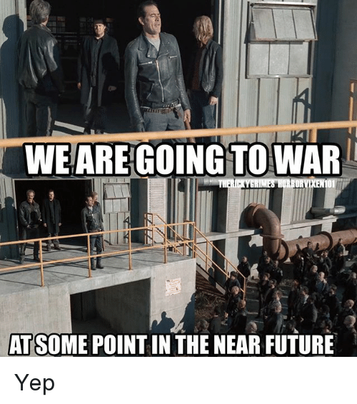 Future, Memes, and 🤖: WE ARE GOING TO WAR  ATSOME POINT IN THE NEAR FUTURE Yep