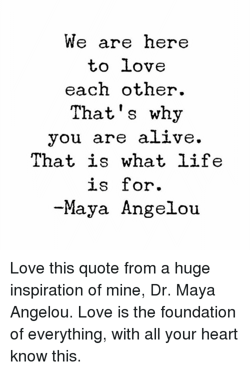 Maya Angelou Love Quotes Enchanting We Are Here To Love Each Other That's Why You Are Alive That Is What
