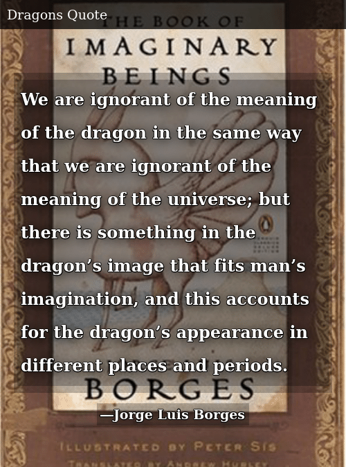 We Are Ignorant of the Meaning of the Dragon in the Same Way That We