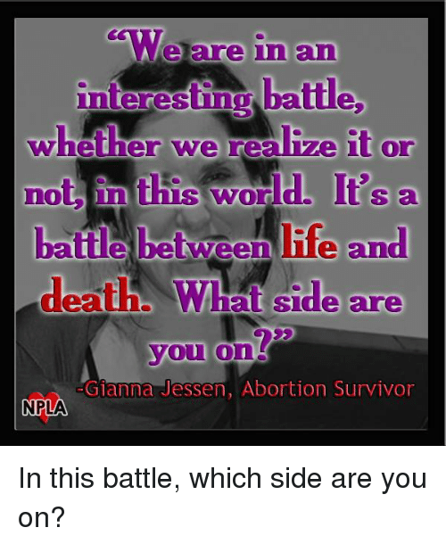 Memes, Survivor, and Abortion: We are in and  interesting batte,  whether we realive it or  not In  this word.  It's a  deaths at Side are  you  on  Gianna Jessen, Abortion Survivor  NPLA In this battle, which side are you on?