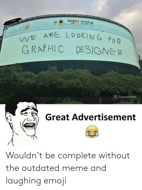 Emoji, Meme, and For: WE ARE LDOKING FOR  GRAPHIC DESIGNER  /Sarcasmlol  Great Advertisement Wouldn't be complete without the outdated meme and laughing emoji