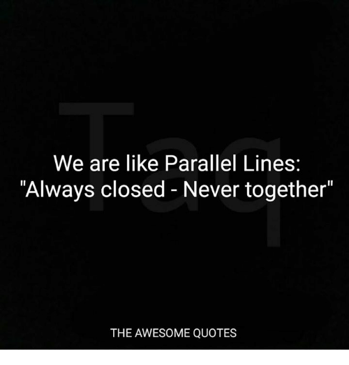 We Are Like Parallel Lines Always Closed Never Together THE Magnificent Together Quotes