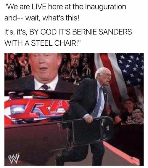 "Bernie Sanders, God, and Live: ""We are LIVE here at the Inauguration  and-- wait, what's this!  It's, it's, BY GOD IT'S BERNIE SANDERS  WITH A STEEL CHAIR!"""