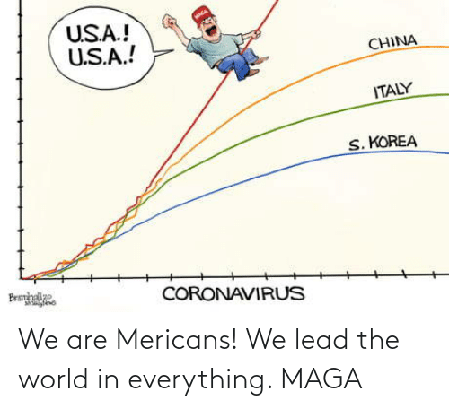 World, Lead, and The World: We are Mericans! We lead the world in everything. MAGA