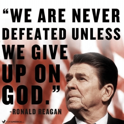 "God, Memes, and Never: ""WE ARE NEVER  DEFEATED UNLESS  WE GIVE  UP ON  GOD.  -RONALD REAGAN  ORAMERICA"