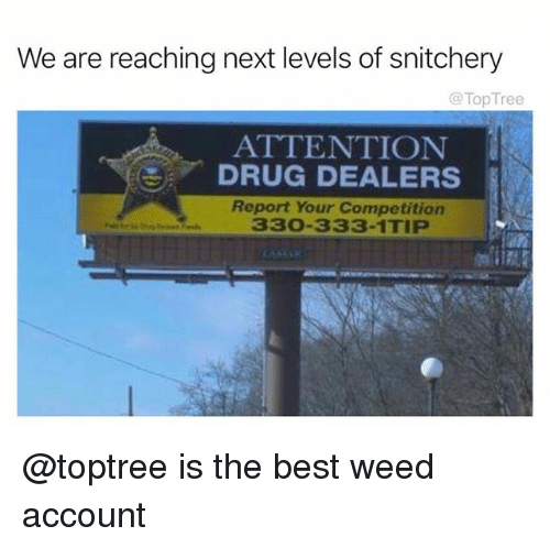 We Are Reaching Next Levels of Snitchery ATTENTION DRUG DEALERS