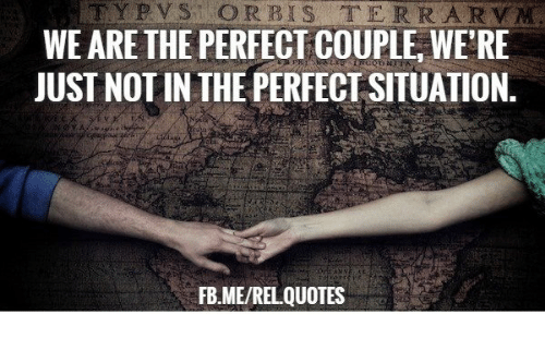 WE ARE THE PERFECT COUPLE WERE JUST NOT IN THE PERFECT ...