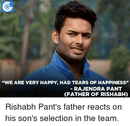 """Memes, Selected, and 🤖: """"WE ARE VERY HAPPY, HAD TEARS OF HAPPINESS""""  RAJENDRA PANT  (FATHER OF RISHABH) Rishabh Pant's father reacts on his son's selection in the team."""