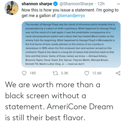 Best, Black, and Dream: We are worth more than a black screen without a statement. AmeriCone Dream is still their best flavor.