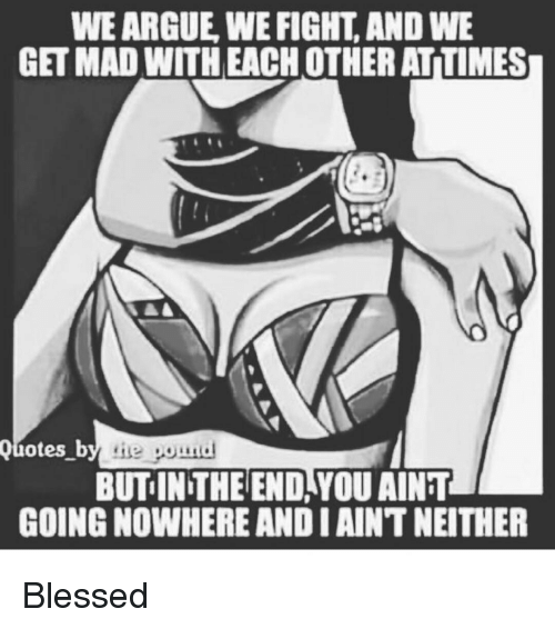 We Argue We Fight And We Get Mad With Each Other Attimes Quotes B