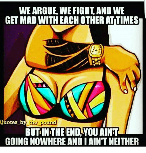 We Argue We Fight And We Get Mad With Each Other Attimes Quotes By