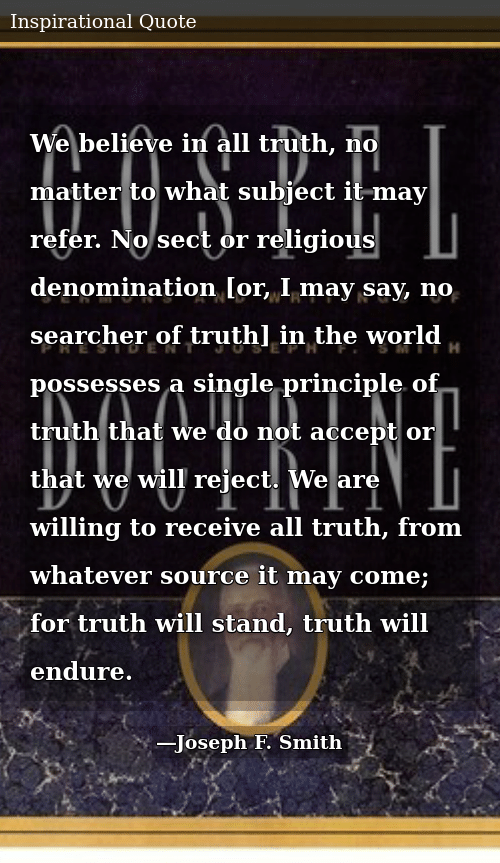 We Believe in All Truth No Matter to What Subject It May Refer No