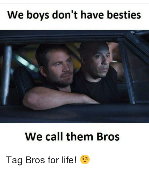we boys dont have besties we call them bros tag 11736986 ✅ 25 best memes about bros for life bros for life memes