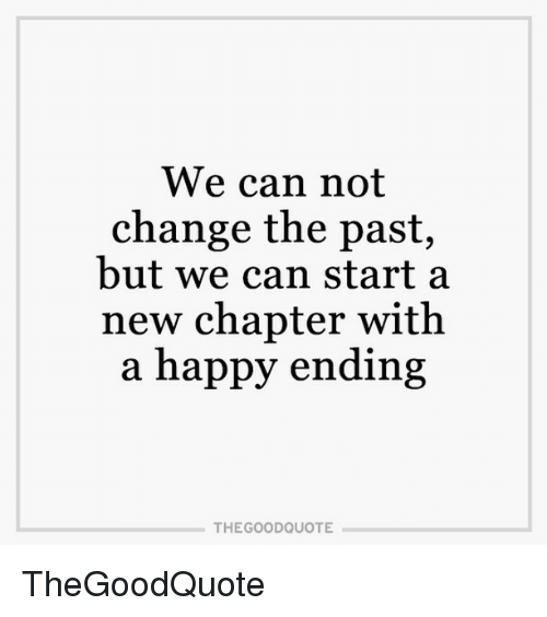 We Can Not Change The Past But We Can Start A New Chapter With A