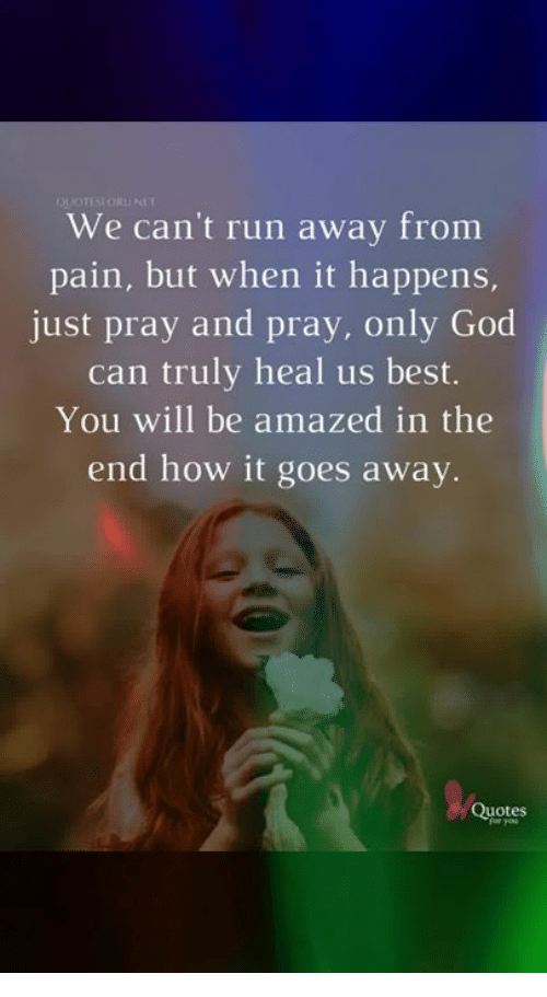 We Cant Run Away From Pain But When It Happens Just Pray And Pray