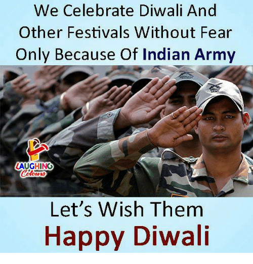 Army, Happy, and Indian: We Celebrate Diwali And  Other Festivals Without Fear  Only Because Of Indian Army  LAUGHING  Let's Wish Them  Happy Diwali