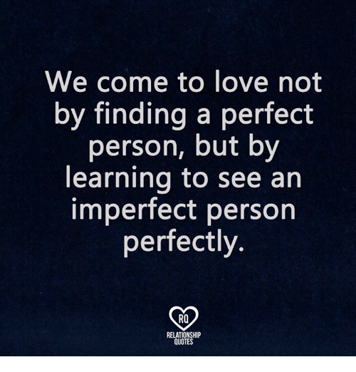 Imperfect Love Quotes Endearing We Come To Love Notfinding A Perfect Person Butlearning To