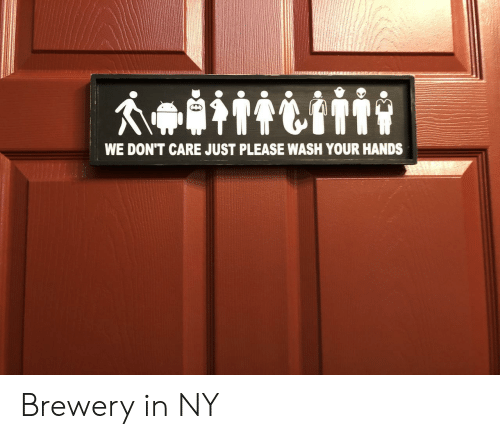 Please, Just, and  Care: WE DON'T CARE JUST PLEASE WASH YOUR HANDS Brewery in NY