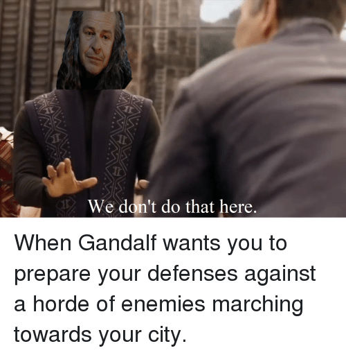 Gandalf, Lord of the Rings, and Enemies: We don't do that here.