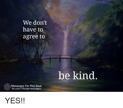 we don t have to agree to be kind messages for the soul