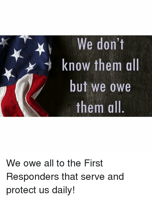 We Don T Know Them All But We Owe Them All We Owe All To