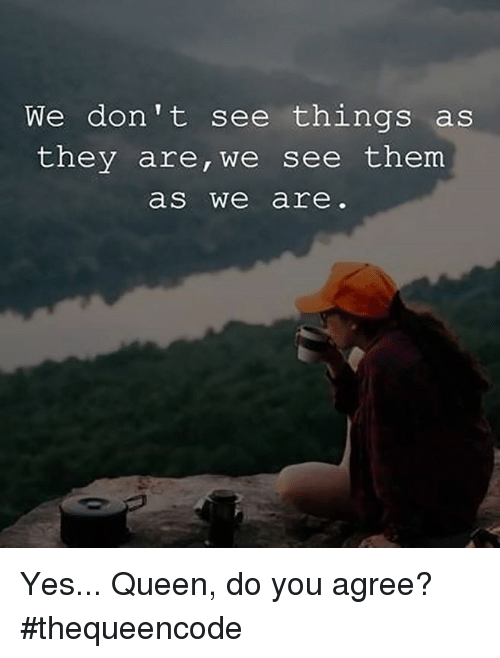 we don t see things as they are