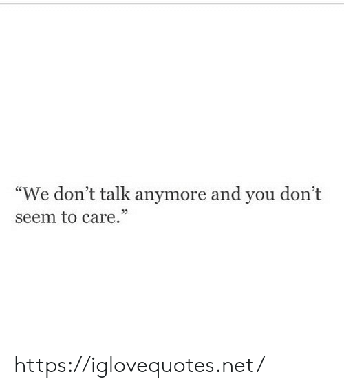 "Net, You, and Href: ""We don't talk anymore and you don't  seem to care."" https://iglovequotes.net/"