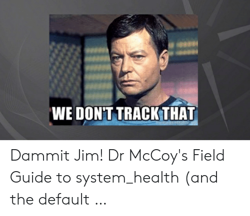 WE DON'T TRACKTHA Dammit Jim! Dr McCoy's Field Guide to