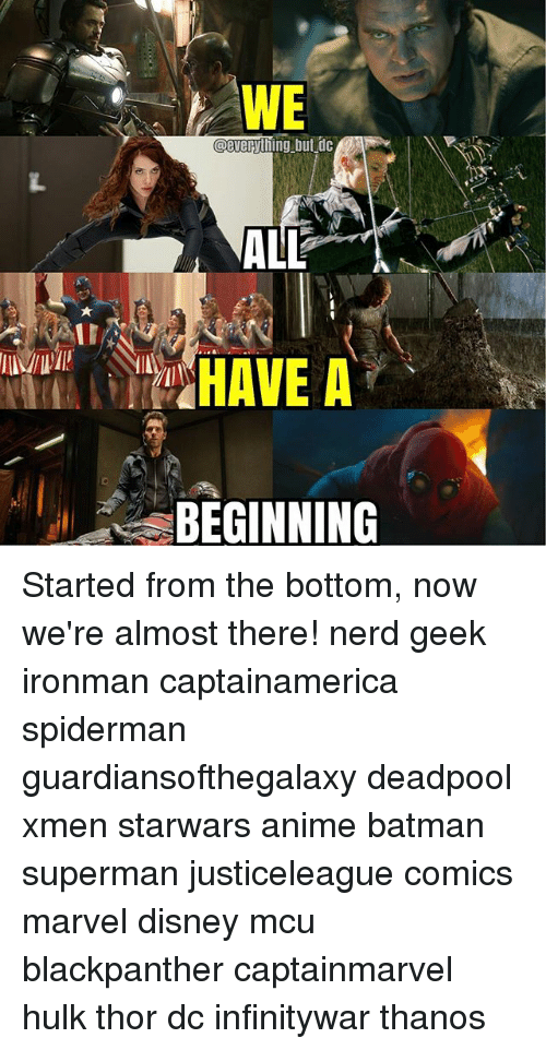 Anime, Batman, and Disney: WE  @everyhing but dc  HAVE A  BEGINNING Started from the bottom, now we're almost there! nerd geek ironman captainamerica spiderman guardiansofthegalaxy deadpool xmen starwars anime batman superman justiceleague comics marvel disney mcu blackpanther captainmarvel hulk thor dc infinitywar thanos