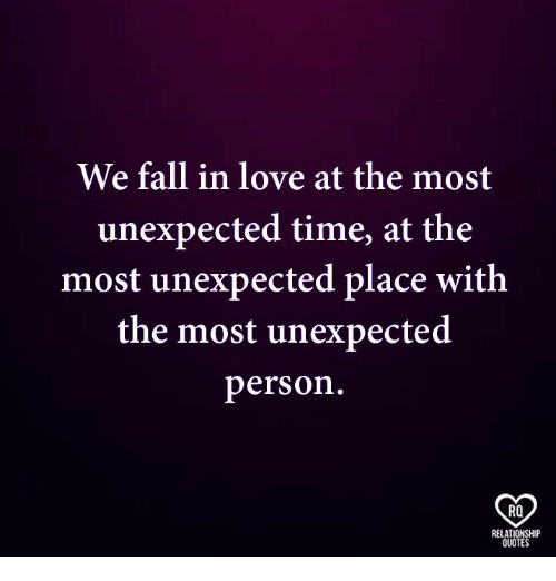 We Fall in Love at the Most Unexpected Time at the Most ...