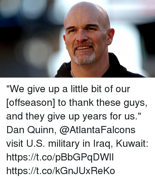 """Memes, Iraq, and Military: """"We give up a little bit of our [offseason] to thank these guys, and they give up years for us.""""  Dan Quinn, @AtlantaFalcons visit U.S. military in Iraq, Kuwait: https://t.co/pBbGPqDWlI https://t.co/kGnJUxReKo"""